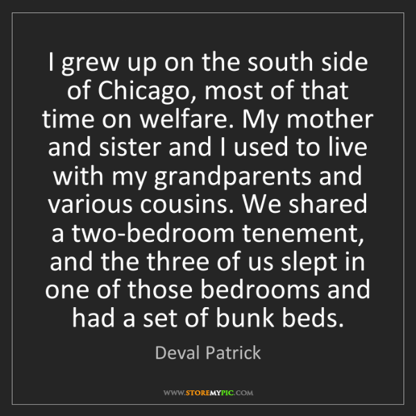 Deval Patrick: I grew up on the south side of Chicago, most of that...