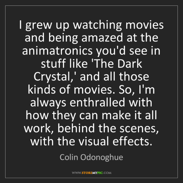 Colin Odonoghue: I grew up watching movies and being amazed at the animatronics...
