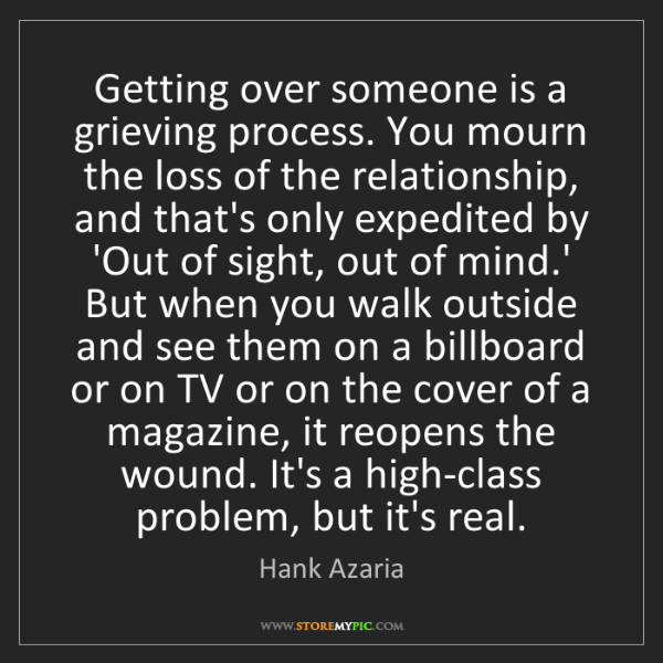 Hank Azaria: Getting over someone is a grieving process. You mourn...