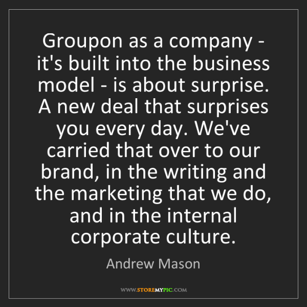 Andrew Mason: Groupon as a company - it's built into the business model...