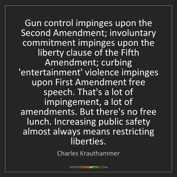 Charles Krauthammer: Gun control impinges upon the Second Amendment; involuntary...