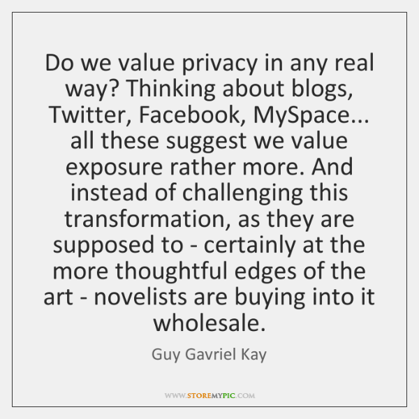 Do we value privacy in any real way? Thinking about blogs, Twitter, ...