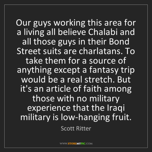 Scott Ritter: Our guys working this area for a living all believe Chalabi...