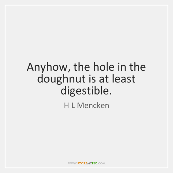 Anyhow, the hole in the doughnut is at least digestible.