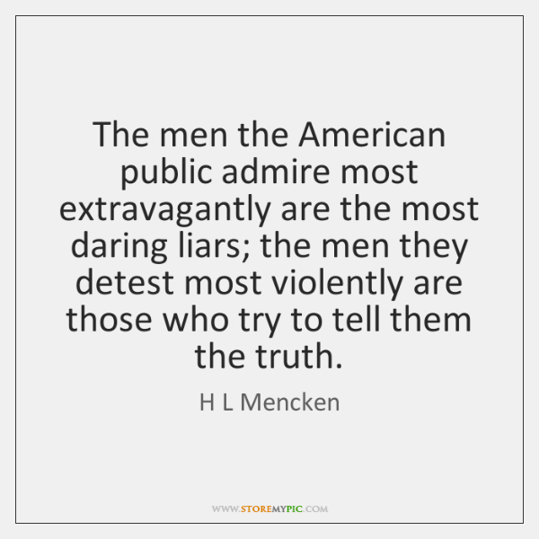 The men the American public admire most extravagantly are the most daring ...