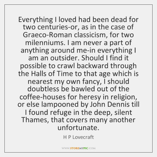 Everything I loved had been dead for two centuries-or, as in the ...