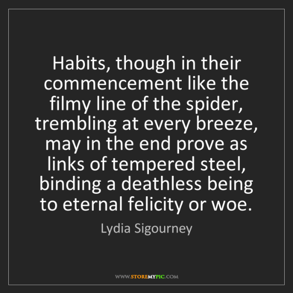 Lydia Sigourney: Habits, though in their commencement like the filmy line...