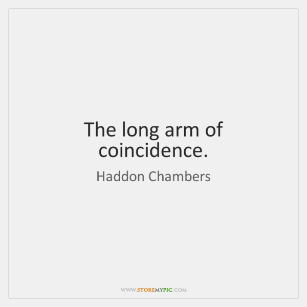 The long arm of coincidence.