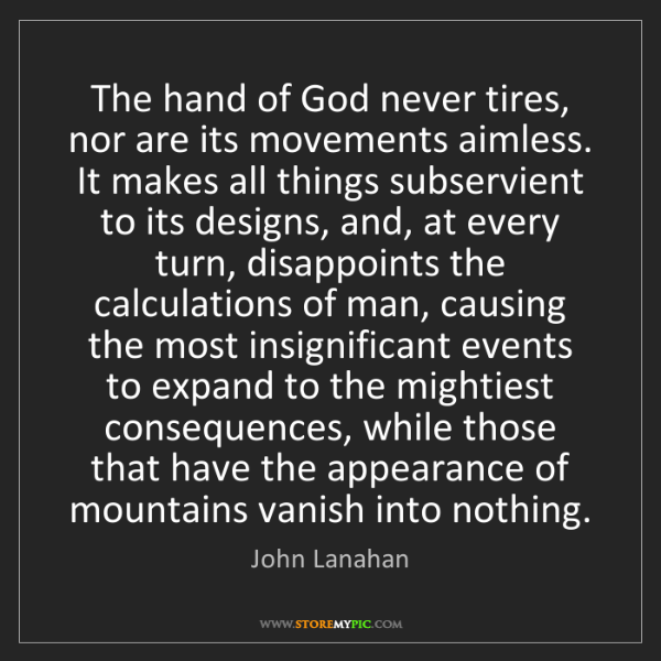 John Lanahan: The hand of God never tires, nor are its movements aimless....