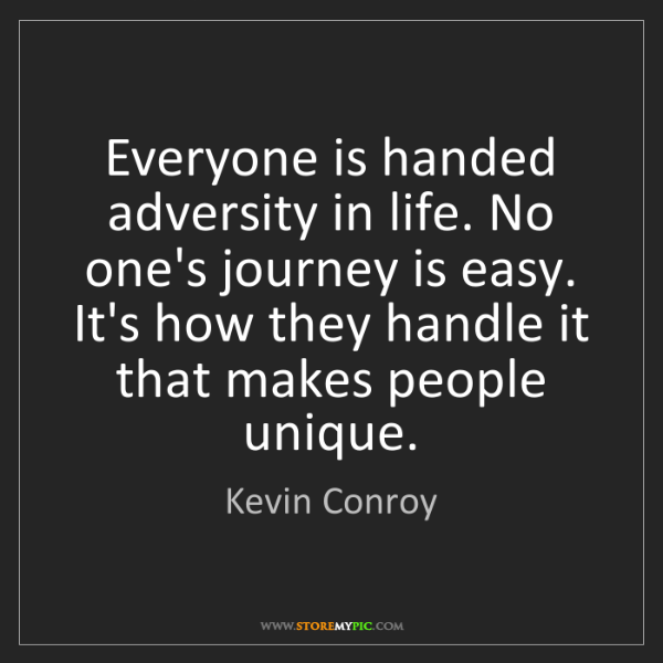 Kevin Conroy: Everyone is handed adversity in life. No one's journey...