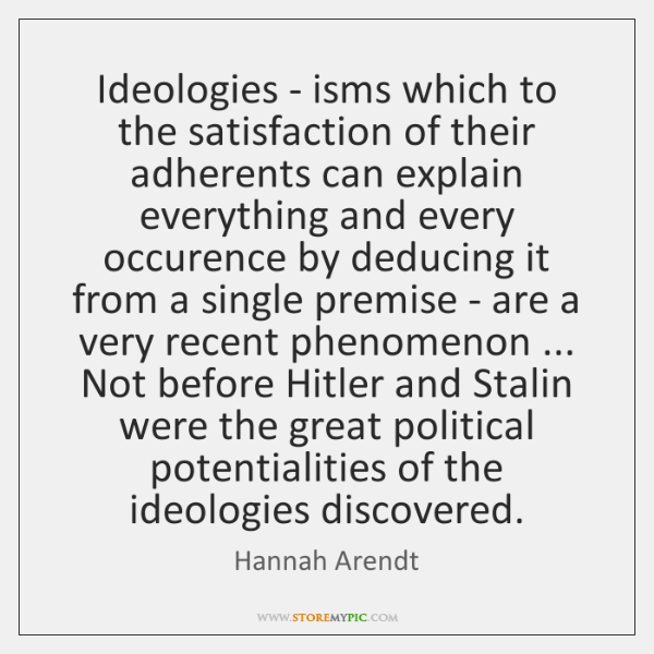 Ideologies - isms which to the satisfaction of their adherents can explain ...
