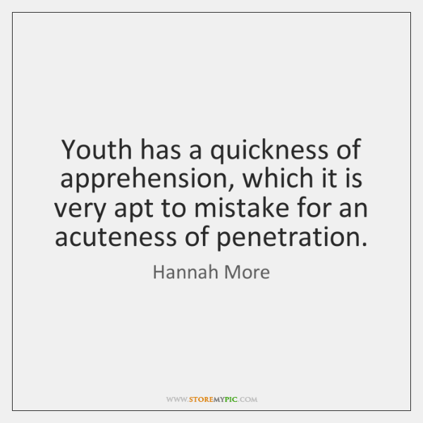 Youth has a quickness of apprehension, which it is very apt to ...
