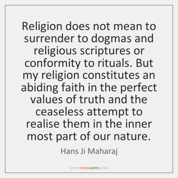 Religion does not mean to surrender to dogmas and religious scriptures or ...