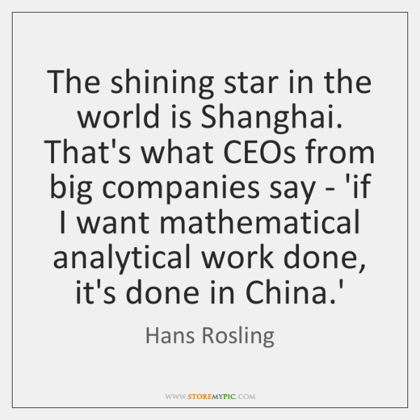 The shining star in the world is Shanghai. That's what CEOs from ...