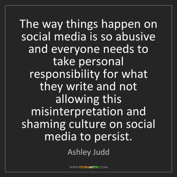 Ashley Judd: The way things happen on social media is so abusive and...