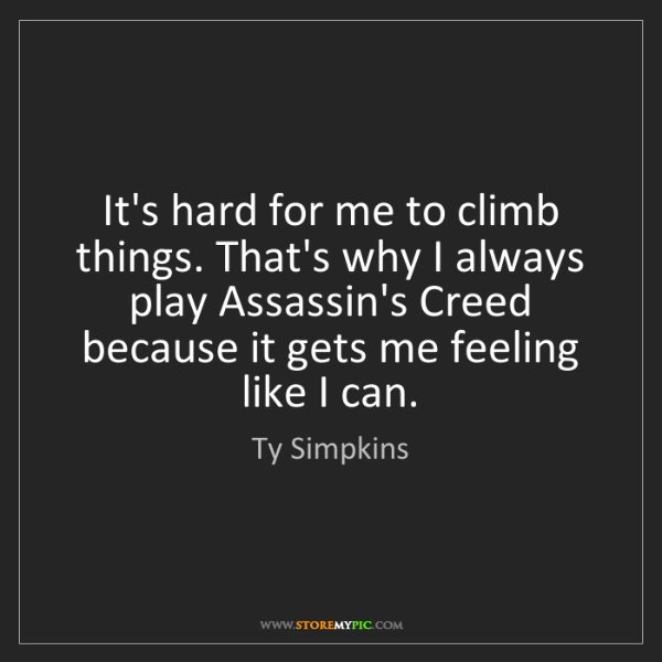 Ty Simpkins: It's hard for me to climb things. That's why I always...