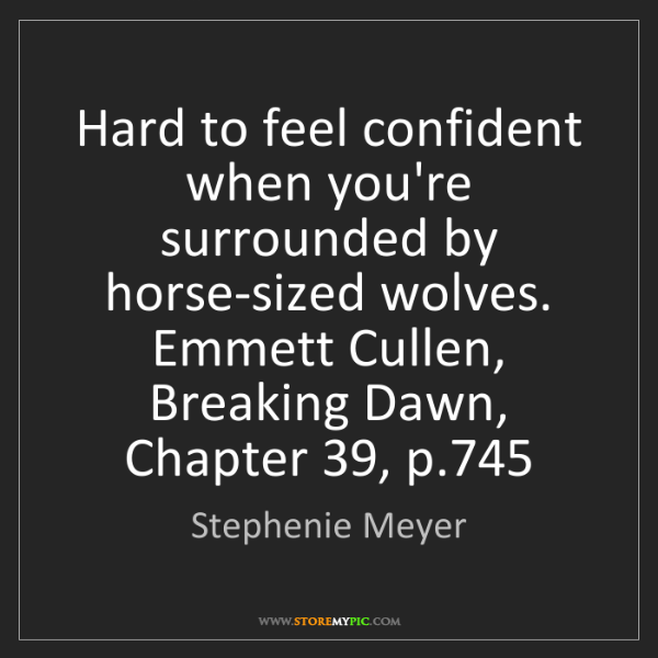 Stephenie Meyer: Hard to feel confident when you're surrounded by horse-sized...