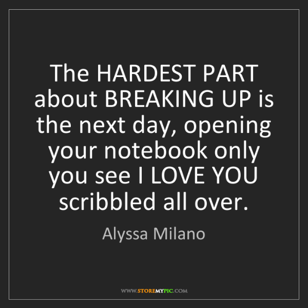 Alyssa Milano: The HARDEST PART about BREAKING UP is the next day, opening...