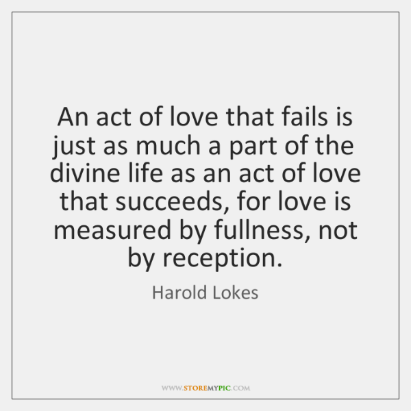 An act of love that fails is just as much a part ...