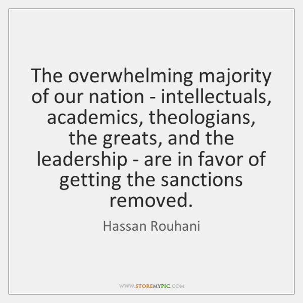 The overwhelming majority of our nation - intellectuals, academics, theologians, the greats, ...