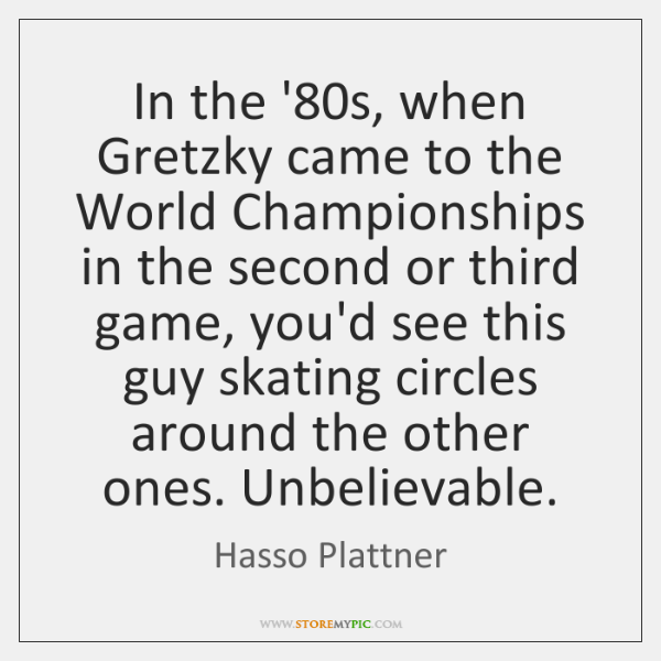 In the '80s, when Gretzky came to the World Championships in ...