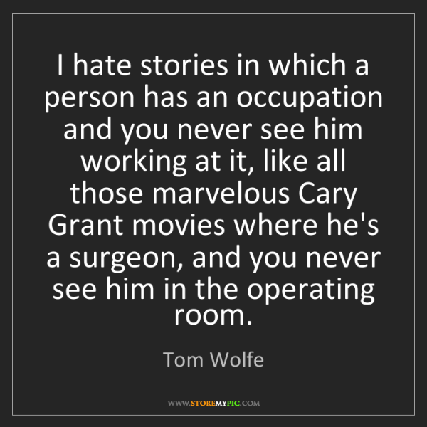 Tom Wolfe: I hate stories in which a person has an occupation and...