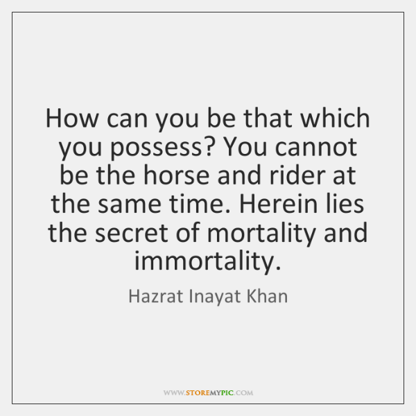 How can you be that which you possess? You cannot be the ...