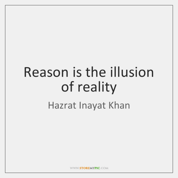 Reason is the illusion of reality