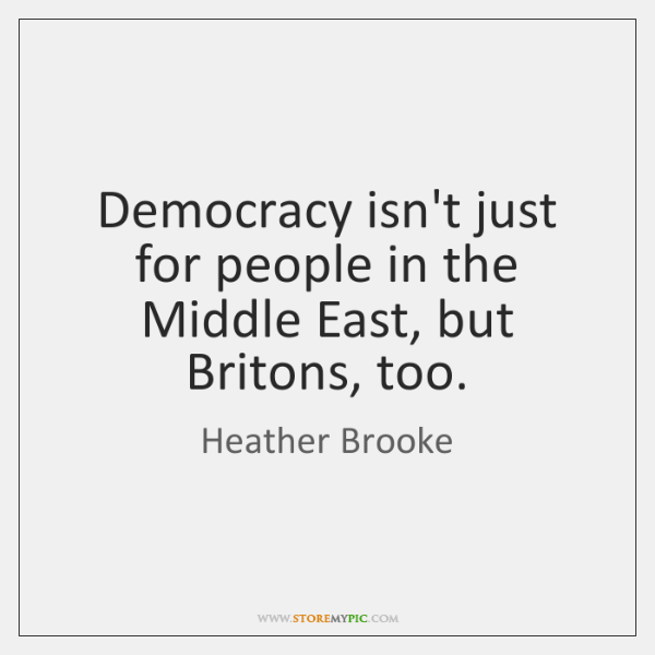 Democracy isn't just for people in the Middle East, but Britons, too.