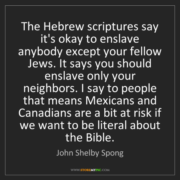 John Shelby Spong: The Hebrew scriptures say it's okay to enslave anybody...