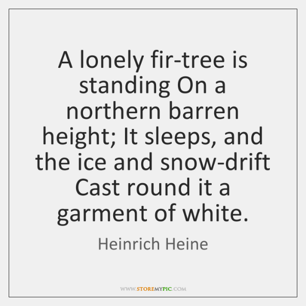 A lonely fir-tree is standing On a northern barren height; It sleeps, ...