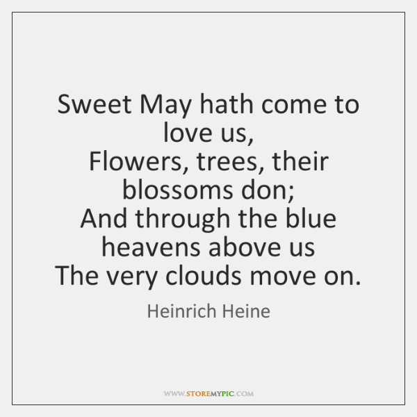 Sweet May hath come to love us,  Flowers, trees, their blossoms don;  ...