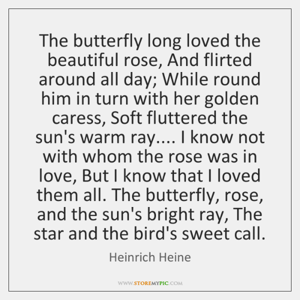 The butterfly long loved the beautiful rose, And flirted around all day; ...