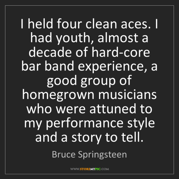 Bruce Springsteen: I held four clean aces. I had youth, almost a decade...