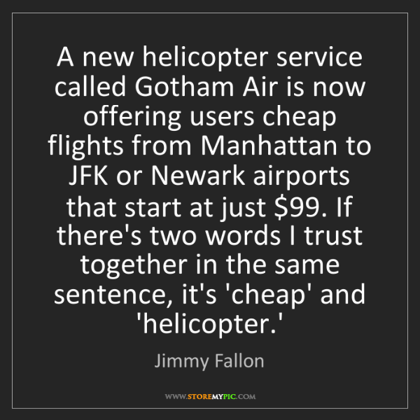 Jimmy Fallon: A new helicopter service called Gotham Air is now offering...