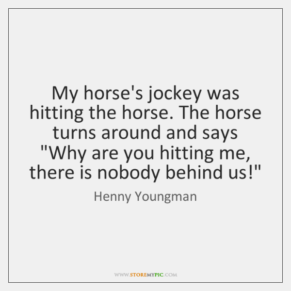 My horse's jockey was hitting the horse. The horse turns around and ...