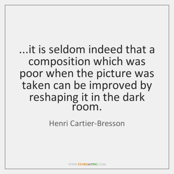 ...it is seldom indeed that a composition which was poor when the ...