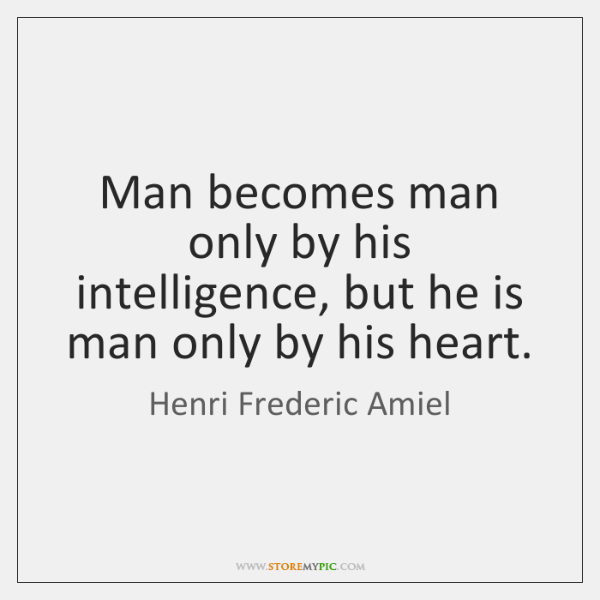 Man becomes man only by his intelligence, but he is man only ...