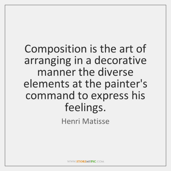 Composition is the art of arranging in a decorative manner the diverse ...