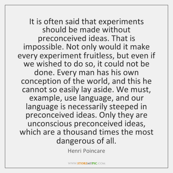 It is often said that experiments should be made without preconceived ideas. ...