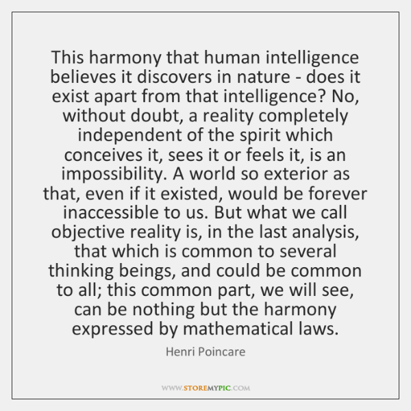 This harmony that human intelligence believes it discovers in nature - does ...