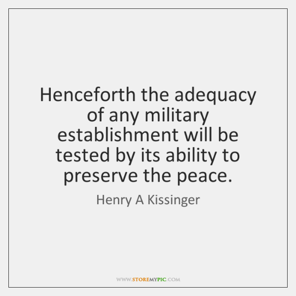 Henceforth the adequacy of any military establishment will be tested by its ...