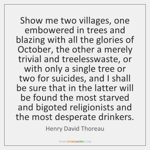 Show me two villages, one embowered in trees and blazing with all ...