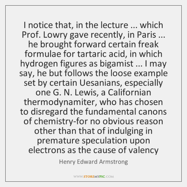 I notice that, in the lecture ... which Prof. Lowry gave recently, in ...