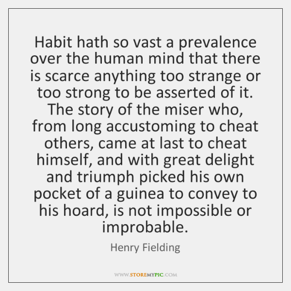 Habit hath so vast a prevalence over the human mind that there ...
