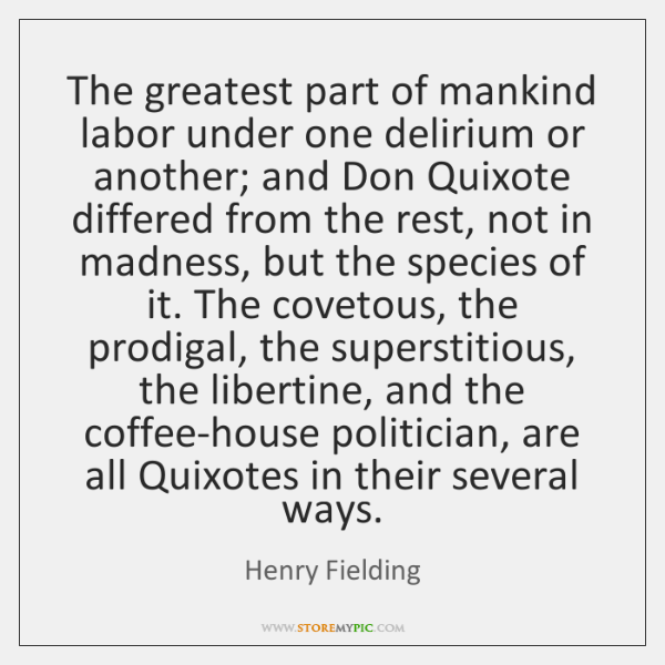The greatest part of mankind labor under one delirium or another; and ...