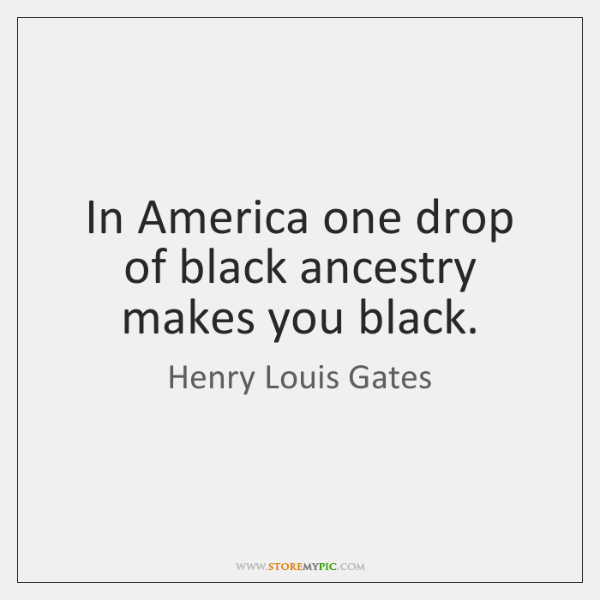 In America one drop of black ancestry makes you black.
