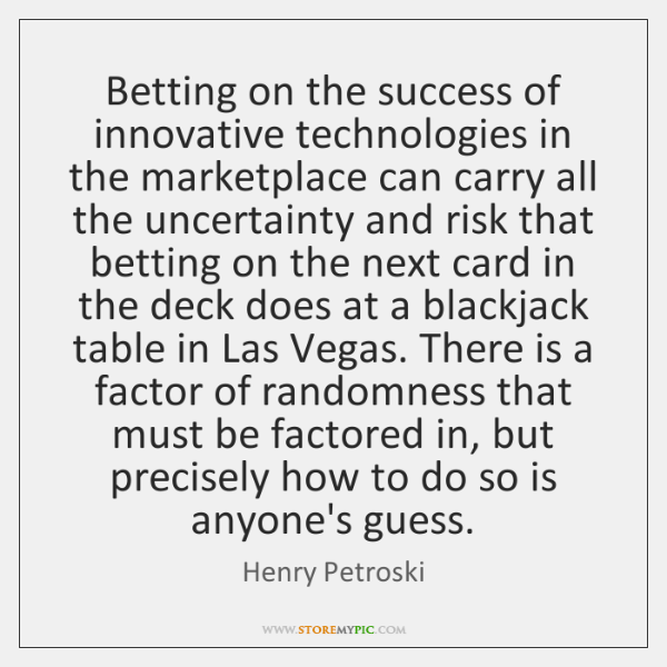 Betting on the success of innovative technologies in the marketplace can carry ...