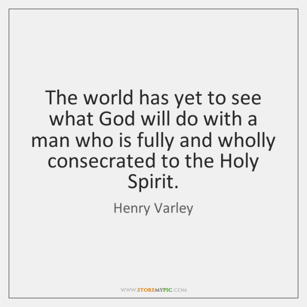 The world has yet to see what God will do with a ...
