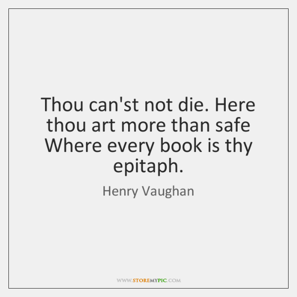 Thou can'st not die. Here thou art more than safe Where every ...